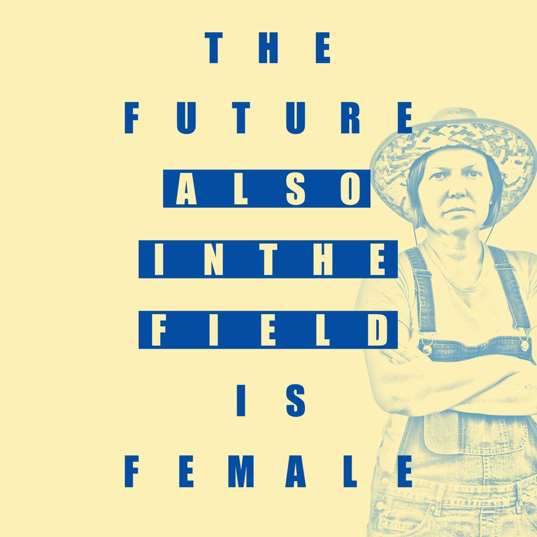 """Mujer vestida con ropa de faena agrícola mirando a cámara y el texto """"The future also in the field is female""""."""
